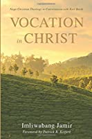 Vocation in Christ: Naga Christian Theology in Conversation With Karl Barth