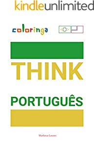 Think Português - Easy Way To Learn Portuguese by Reading And Thinking Common Phrases Used At Home, On The Streets And In Your Mind: Coloringa (1) (English Edition)