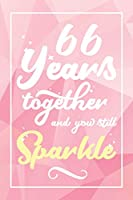 66 Years Together And You Still Sparkle: Lined Journal / Notebook - 66th Anniversary Gifts for Her - Funny 66 yr Wedding Anniversary Celebration Gift -  66 Years Together