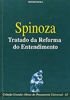 Spinoza. Tratado da Reforma do Entendimento