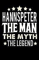 Notizbuch: Hannspeter The Man The Myth The Legend (120 linierte Seiten als u.a. Tagebuch, Reisetagebuch fuer Vater, Ehemann, Freund, Kumpe, Bruder, Onkel und mehr)
