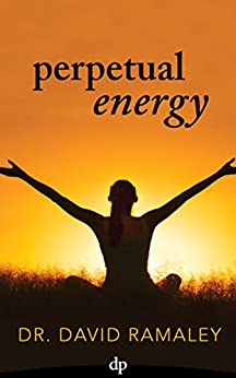 Perpetual Energy: The Ambitious Woman's Quick Guide to More Energy, Focus, and Balance by [Ramaley, Dr. David]