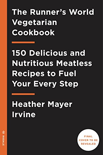 The Runner's World Vegetarian Cookbook: 150 Delicious and Nutritious Meatless Recipes to Fuel Your Every Step