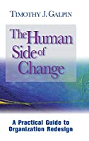 The Human Side of Change: A Practical Guide to Organization Redesign (Jossey Bass Business & Management Series)