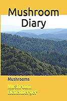 Mushroom Diary: Where Did I Find Wich Mushrooms