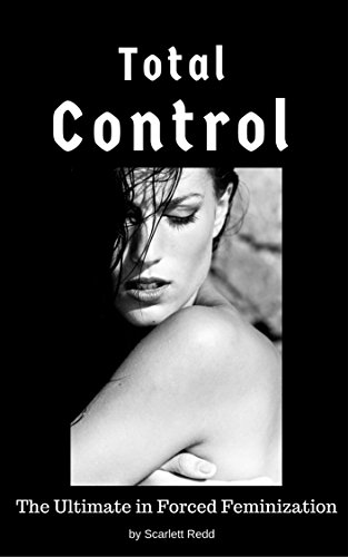 Total Control: The Ultimate in Forced Feminization (English Edition)