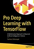 Pro Deep Learning with TensorFlow: A Mathematical Approach to Advanced Artificial Intelligence in Python