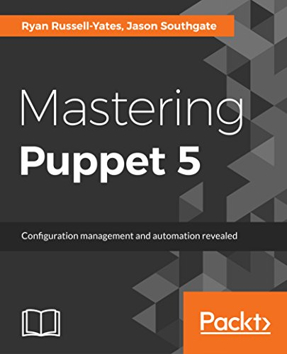 Mastering Puppet 5: Configuration management and automation revealed