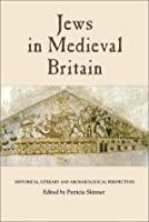 The Jews in Medieval Britain: Historical, Literary, and Archaeological Perspectives