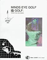 "Minds Eye Golf Is Golf: Targetting and Aiming (Mind's Eye ""Sport"" , No 1999)"
