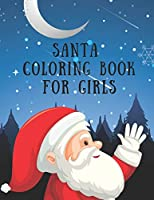 Santa Coloring Book For Girls: 85 Pages Christmas Santa Coloring Pages for Girls, Women. Perfect For Kids Age 2-18 years old. Cute Girls Kids Christmas Coloring Pages.85 Beautiful Pages to Color with Santa Claus Xmas Theme