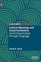 Cultural Meanings and Social Institutions: Social Organization Through Language