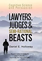 Lawyers, Judges & Semi-Rational Beasts: Cognitive Science and Persuasion