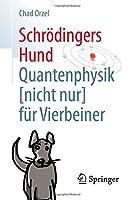 Schroedingers Hund: Quantenphysik (nicht nur) fuer Vierbeiner