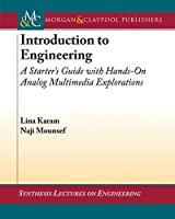 Introduction To Engineering: A Starter's Guide With Hands-On Analog Multimedia Explorations (Synthesis Lectures on Engineering)