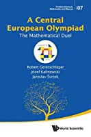 Central European Olympiad, A: The Mathematical Duel (Problem Solving in Mathematics and Beyond)
