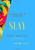 KNOW YOUR WORTH, SLAY AND ADD TAX.: The perfect 2020 diary to plan your life and reach your goals.