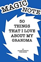 50 Things I Love About My Grandma  Notebook JOURNAL/NOTEBOOK Perfect as a Gift for all ages all genders: GRATITUDE Notebook / Journal Gift, 120 Pages, 6x9, Soft Cover, Matte Finish