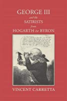 George III and the Satirists from Hogarth to Byron