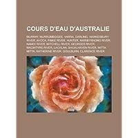 Cours D'Eau D'Australie: Murray, Murrumbidgee, Yarra, Darling, Hawkesbury River, Avoca, Finke River, Hunter, Maribyrnong River, Namoi River