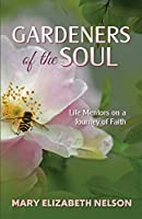Gardeners of the Soul: Life Mentors on a Journey of Faith