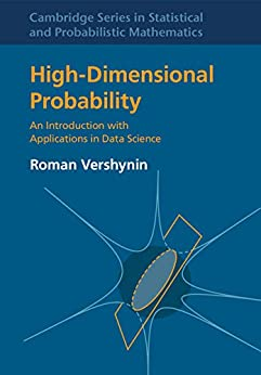 High-Dimensional Probability: An Introduction with Applications in Data Science (Cambridge Series in Statistical and Probabilistic Mathematics Book 47) by [Vershynin, Roman]