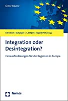 Integration Oder Desintegration?: Herausforderungen Fur Die Regionen in Europa (Grenz-raume)