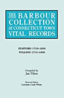 The Barbour Collection of Connecticut Town Vital Records: Stafford 1719-1850, Tolland 1750-1850