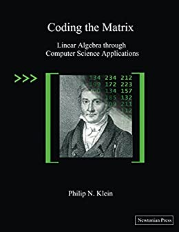[Klein, Philip]のCoding the Matrix: Linear Algebra through Computer Science Applications (English Edition)