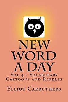 New Word A Day - Vol 4: Vocabulary Cartoons and Riddles by [Carruthers, Elliot]