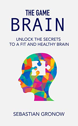 THE GAME BRAIN: Unlock The Secrets To A Fit And Healthy Brain (English Edition)