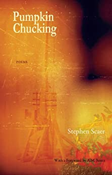 Pumpkin Chucking - Poems: Poems by Stephen Scaer by [Scaer, Stephen]