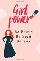 Girl Power Be Brave Be Bold Be You: Writing journal notebook 6 x 9 inches