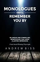 Monologues They'll Remember You By: 80 Unique and Compelling Monologues That Leave a Lasting Impression