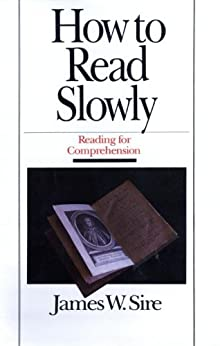 How to Read Slowly: Reading for Comprehension (Wheaton Literary Series) by [Sire, James W.]