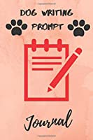 DOG WRITING PROMPT JOURNAL: 51 STORYTELLING PROMPTS FOR WRITING AND SKETCHING DOG STORIES