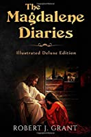 The Magdalene Diaries (Illustrated Deluxe Edition): Inspired by the readings of Edgar Cayce, Mary Magdalene's account of her time with Jesus