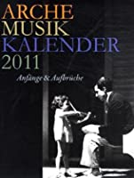 Arche Musik Kalender 2011: Anfaenge & Aufbrueche