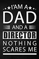 i'am a dad and a director nothing scares me: a special gift for director father - Lined Notebook / Journal Gift, 120 Pages, 6x9, Soft Cover, Matte Finish