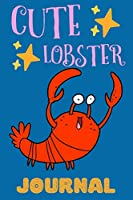 Cute Lobster Journal: Notebook, Adorable Gift For Kids Who Love Marine Animals, Perfect For School Notes Or For Everyday Use, Lined Pages