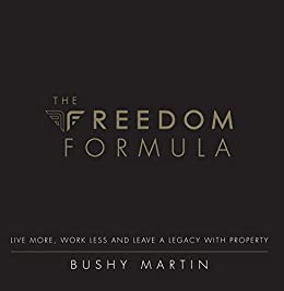 The Freedom Formula: Live More, Work Less and Leave a Legacy With Property by [Martin, Bushy ]
