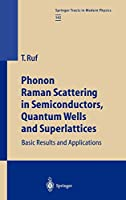 Phonon Raman Scattering in Semiconductors, Quantum Wells and Superlattices: Basic Results and Applications (Springer Tracts in Modern Physics)