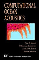 Computational Ocean Acoustics (Aip Series in Modern Acoustics and Signal Processing)