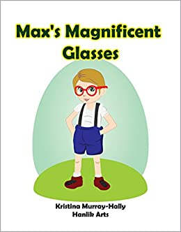 Max's Magnificent Glasses by [Murray-Hally, Kristina]