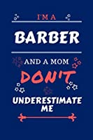 I'm A Barber And A Mom Don't Underestimate Me: Perfect Gag Gift For A Barber Who Happens To Be A Mom And NOT To Be Underestimated!   Blank Lined Notebook Journal   100 Pages 6 x 9 Format   Office   Work   Job   Humour and Banter   Birthday  Hen     Annive