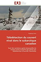 Télédétection du couvert nival dans le subarctique canadien: Suivi des variations spatio-temporelles du couvert nival à la limite des arbres par télédétection (Churchill, Manitoba) (Omn.Univ.Europ.)