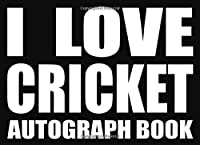 I Love Cricket - Autograph Book: 50 Signature Slots - Notebook for School Clubs and Social Groups