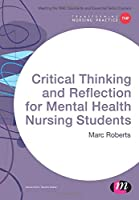 Critical Thinking and Reflection for Mental Health Nursing Students (Transforming Nursing Practice Series)