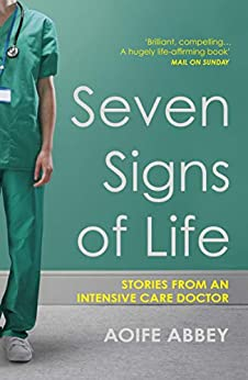 Seven Signs of Life: Stories from an Intensive Care Doctor by [Abbey, Aoife]