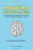 Modern Mindfulness: Connecting Emotional Intelligence with Mindful Practice to Unblock the Problems in Your Life (A 9-Week Program to Improve Awareness,  Self Confidence, Memory, & Stress Management)